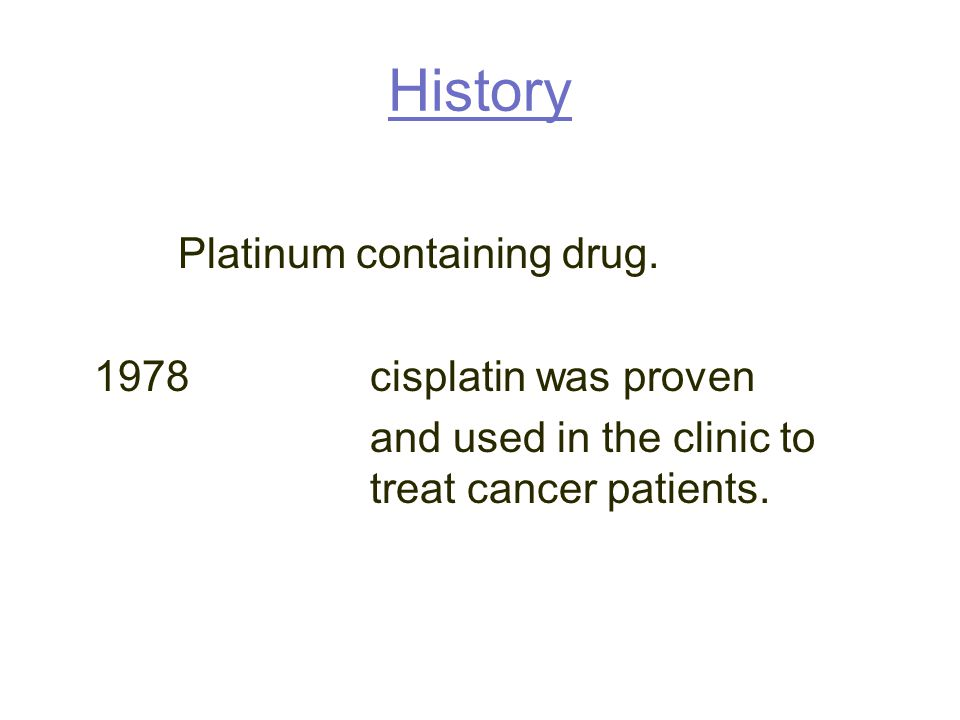 History Platinum containing drug.
