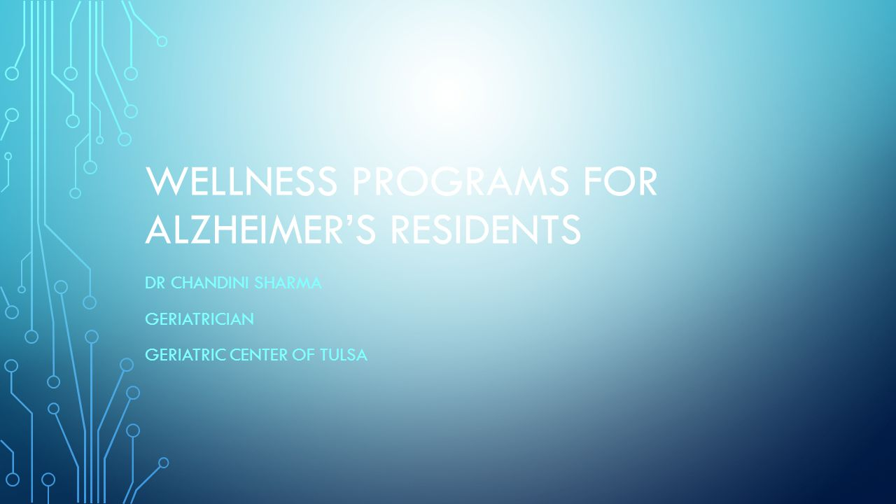 WELLNESS PROGRAMS FOR ALZHEIMER'S RESIDENTS DR CHANDINI SHARMA GERIATRICIAN GERIATRIC CENTER OF TULSA