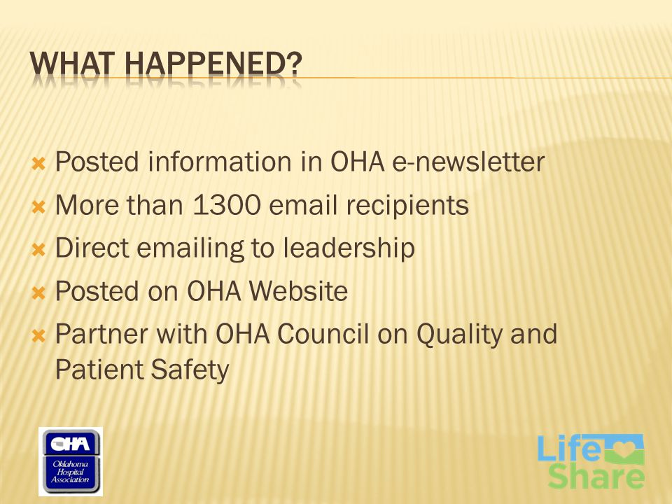  Posted information in OHA e-newsletter  More than 1300 email recipients  Direct emailing to leadership  Posted on OHA Website  Partner with OHA Council on Quality and Patient Safety