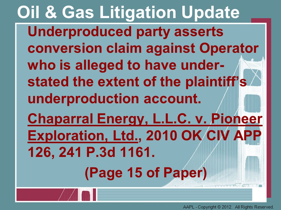 Oil & Gas Litigation Update Underproduced party asserts conversion claim against Operator who is alleged to have under- stated the extent of the plaintiff's underproduction account.