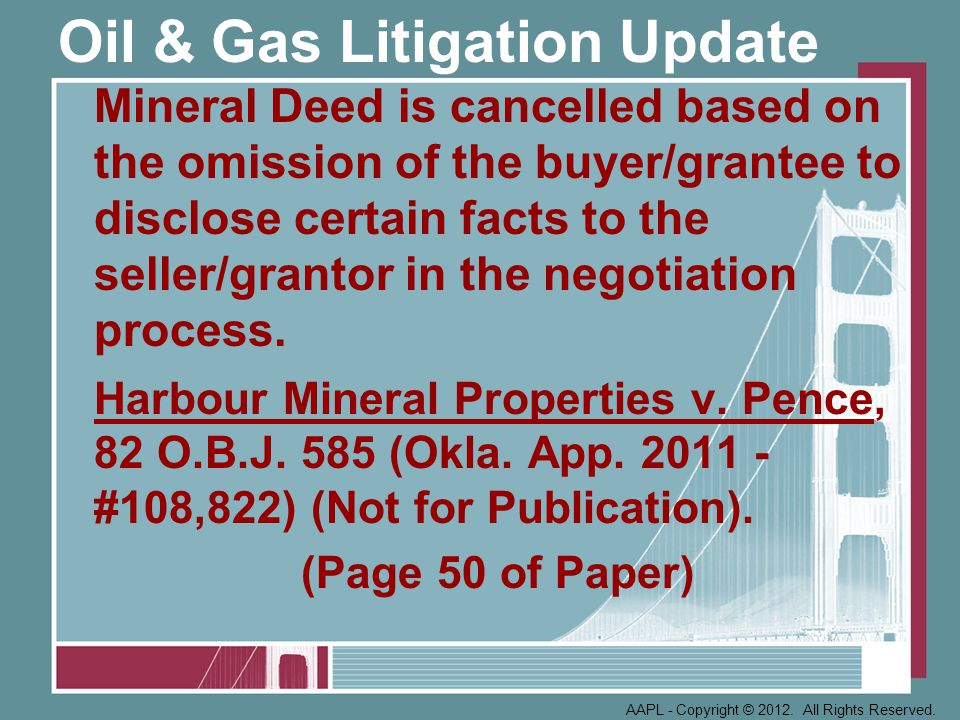 Oil & Gas Litigation Update Mineral Deed is cancelled based on the omission of the buyer/grantee to disclose certain facts to the seller/grantor in the negotiation process.