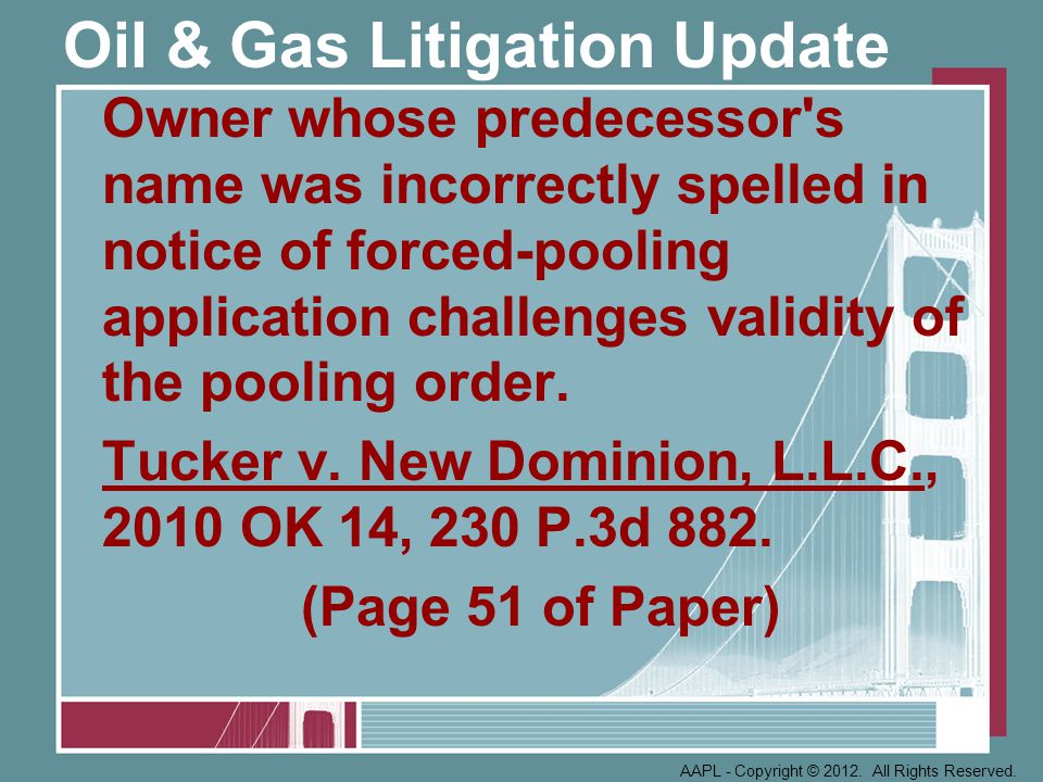 Oil & Gas Litigation Update Owner whose predecessor s name was incorrectly spelled in notice of forced-pooling application challenges validity of the pooling order.