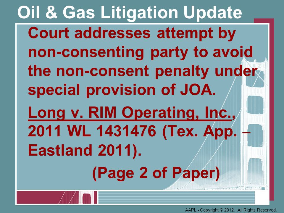 Oil & Gas Litigation Update Court addresses attempt by non-consenting party to avoid the non-consent penalty under special provision of JOA.