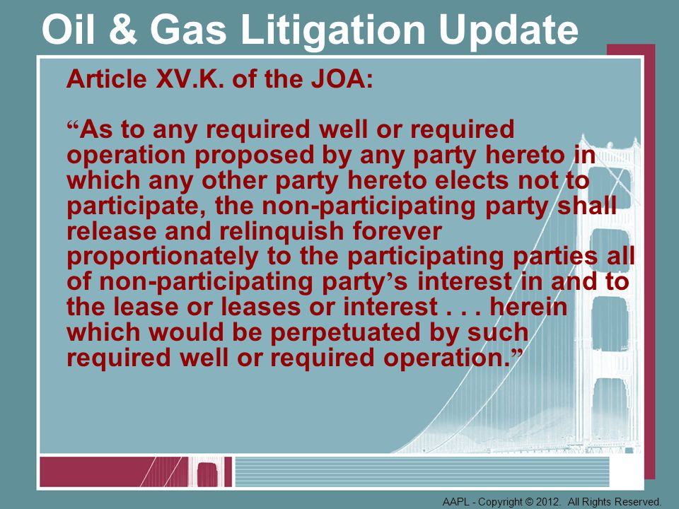 Oil & Gas Litigation Update Court addresses disputes concerning timely commencement of operations, fiduciary duty and contractual duty of good faith under the 1989 JOA.