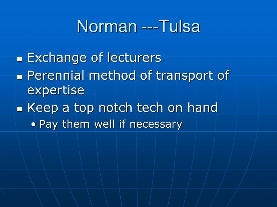 Norman ---Tulsa Exchange of lecturers Exchange of lecturers Perennial method of transport of expertise Perennial method of transport of expertise Keep