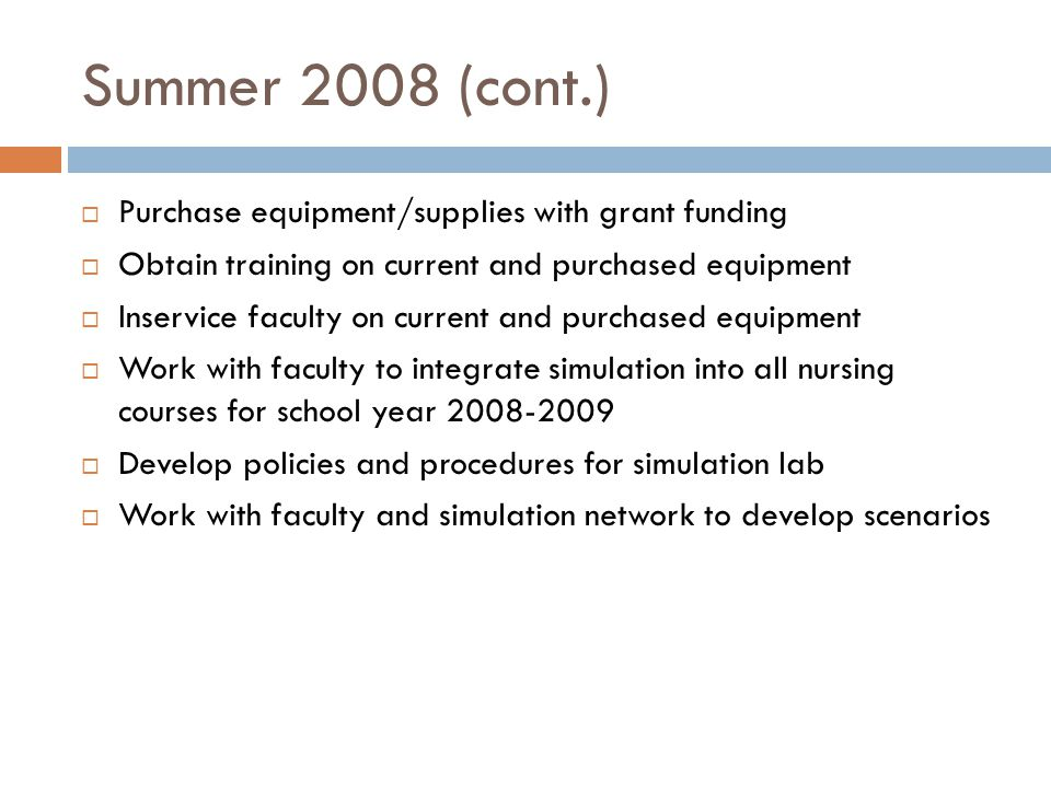 Summer 2008 (cont.)  Purchase equipment/supplies with grant funding  Obtain training on current and purchased equipment  Inservice faculty on curre