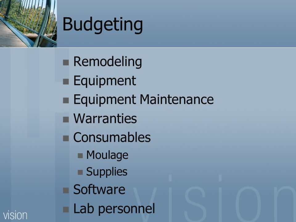Budgeting Remodeling Equipment Equipment Maintenance Warranties Consumables Moulage Supplies Software Lab personnel