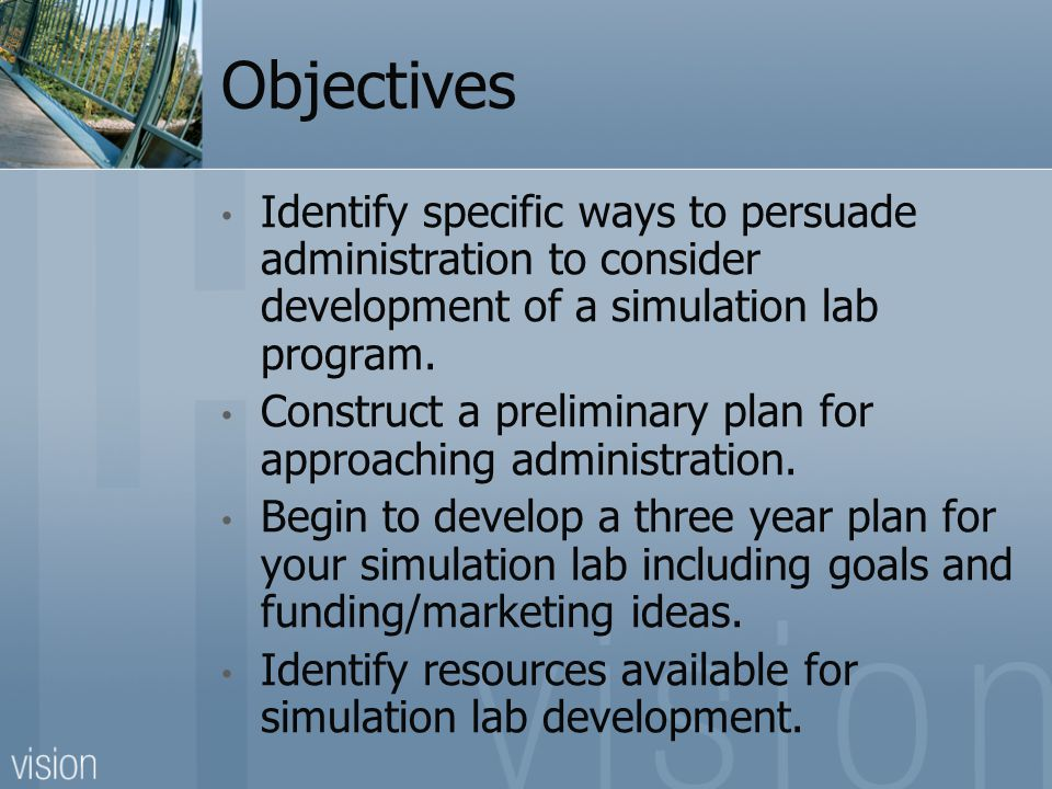 Objectives Identify specific ways to persuade administration to consider development of a simulation lab program. Construct a preliminary plan for app