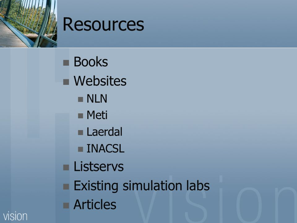 Resources Books Websites NLN Meti Laerdal INACSL Listservs Existing simulation labs Articles
