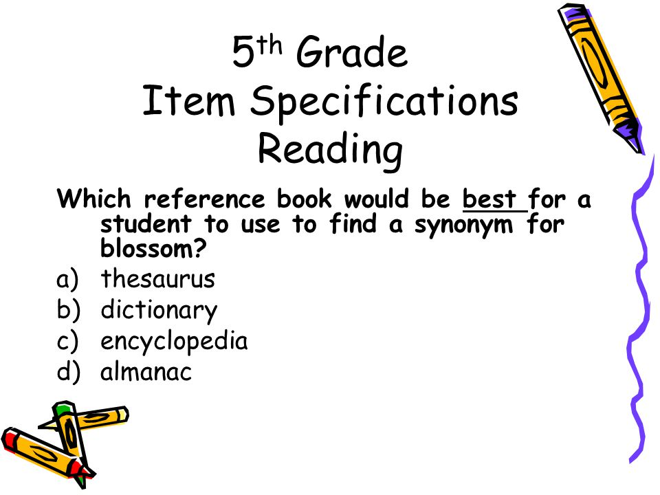 5 th Grade Item Specifications Reading Which reference book would be best for a student to use to find a synonym for blossom.