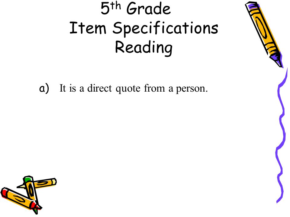 5 th Grade Item Specifications Reading a) It is a direct quote from a person.