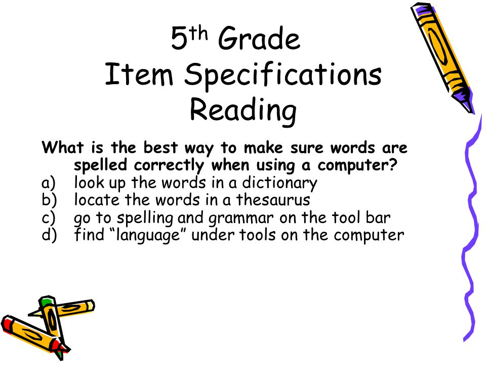5 th Grade Item Specifications Reading What is the best way to make sure words are spelled correctly when using a computer.