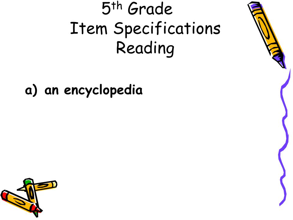 5 th Grade Item Specifications Reading a)an encyclopedia