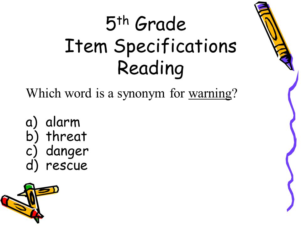 5 th Grade Item Specifications Reading Which word is a synonym for warning.