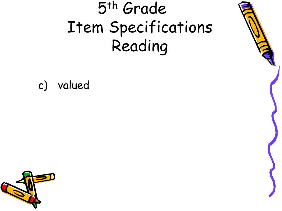 5 th Grade Item Specifications Reading c) valued