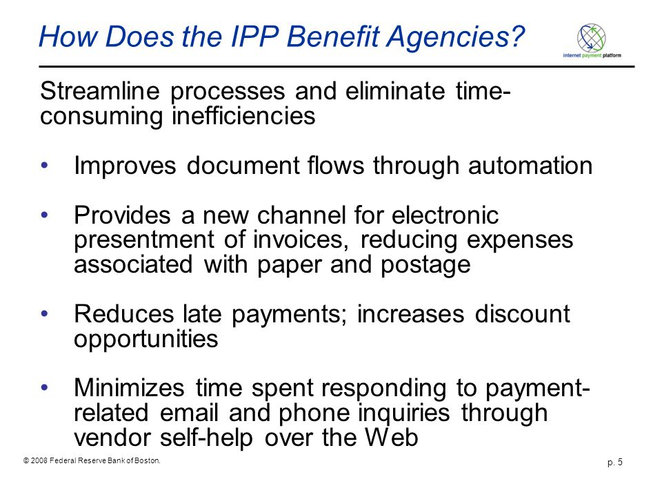 © 2008 Federal Reserve Bank of Boston.p. 5 How Does the IPP Benefit Agencies.