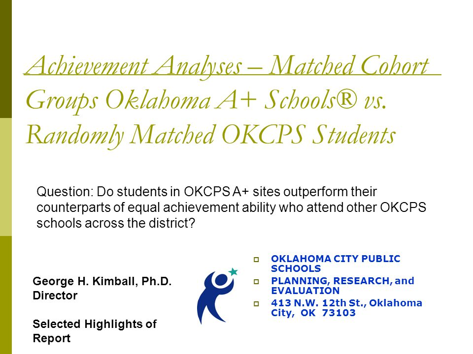 Achievement Analyses – Matched Cohort Groups Oklahoma A+ Schools® vs. Randomly Matched OKCPS Students  OKLAHOMA CITY PUBLIC SCHOOLS  PLANNING, RESEA