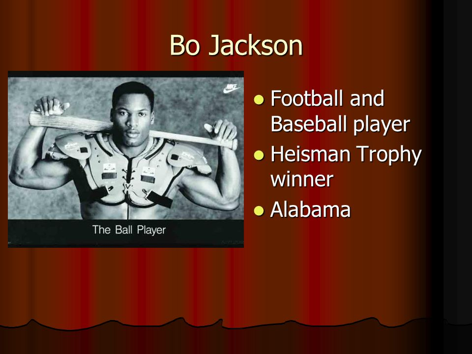 Bo Jackson Football and Baseball player Football and Baseball player Heisman Trophy winner Heisman Trophy winner Alabama Alabama