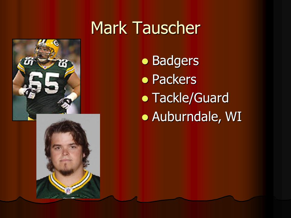 Mark Tauscher Badgers Badgers Packers Packers Tackle/Guard Tackle/Guard Auburndale, WI Auburndale, WI