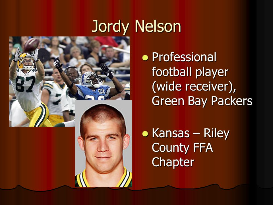 Jordy Nelson Professional football player (wide receiver), Green Bay Packers Professional football player (wide receiver), Green Bay Packers Kansas – Riley County FFA Chapter Kansas – Riley County FFA Chapter