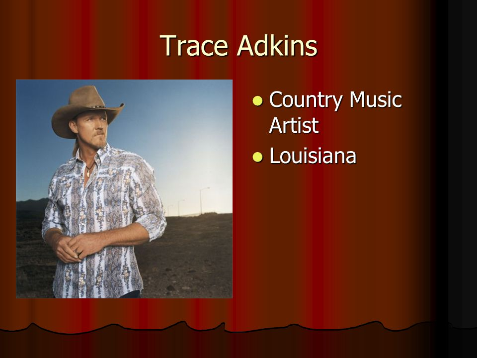 Trace Adkins Country Music Artist Country Music Artist Louisiana Louisiana