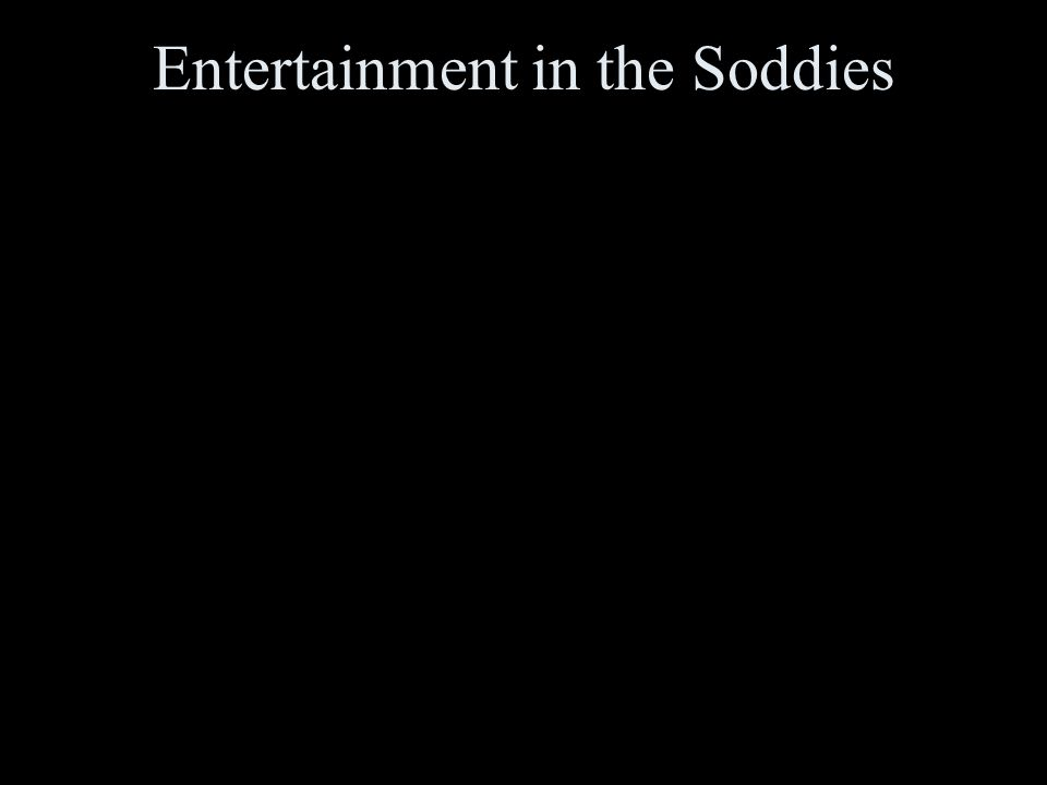 Entertainment in the Soddies