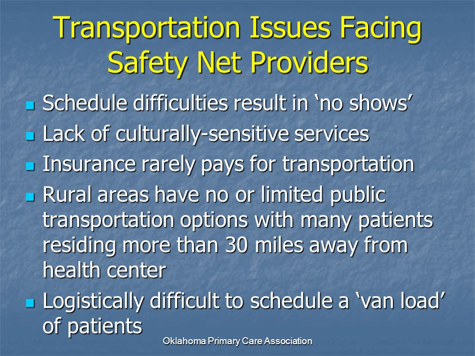 Transportation Issues Facing Safety Net Providers Schedule difficulties result in 'no shows' Schedule difficulties result in 'no shows' Lack of cultur