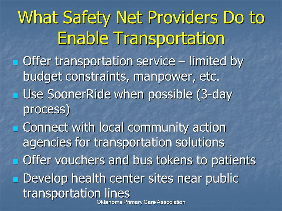 What Safety Net Providers Do to Enable Transportation Offer transportation service – limited by budget constraints, manpower, etc. Offer transportatio