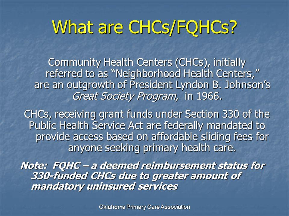 Oklahoma Primary Care Association Oklahoma CHC Presence Prior to 2001 Six CHC Sites Six CHC Sites - 4 CHC grantees - 2 Homeless Sites CHC Grantee Homeless Center