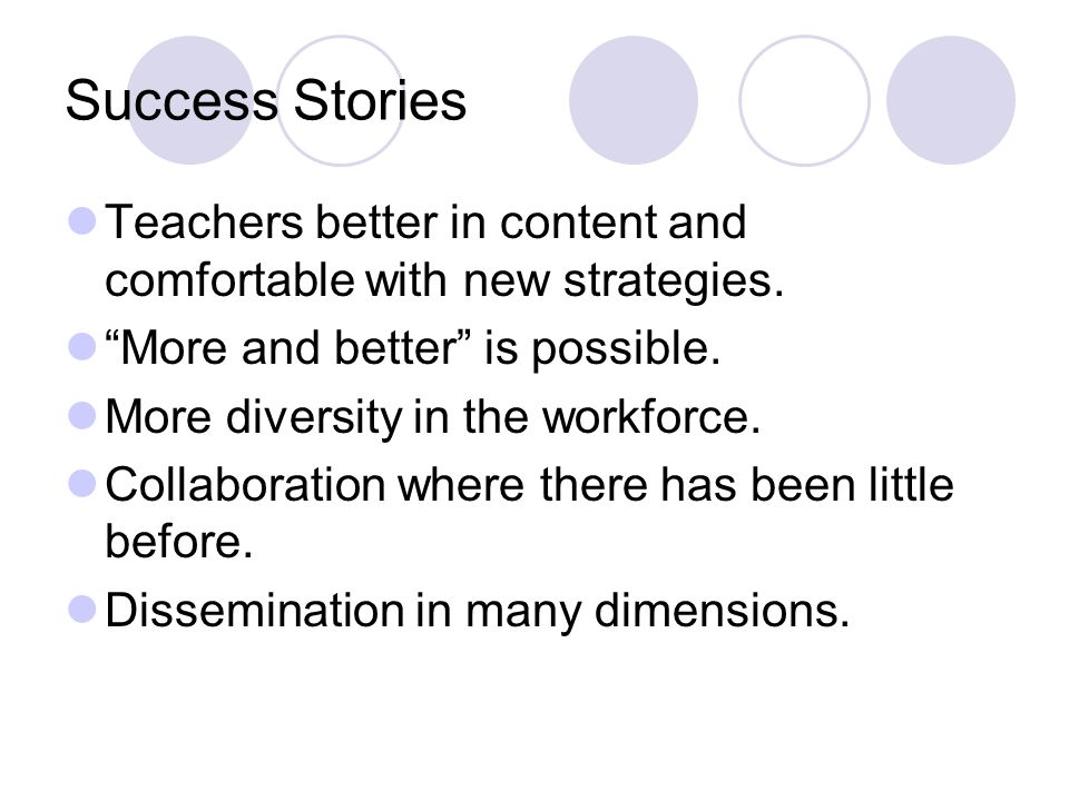 Success Stories Teachers better in content and comfortable with new strategies.
