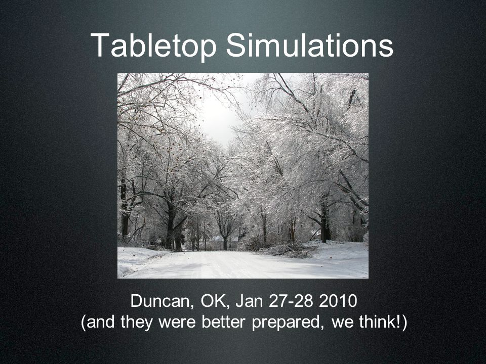 Tabletop Simulations Duncan, OK, Jan 27-28 2010 (and they were better prepared, we think!)