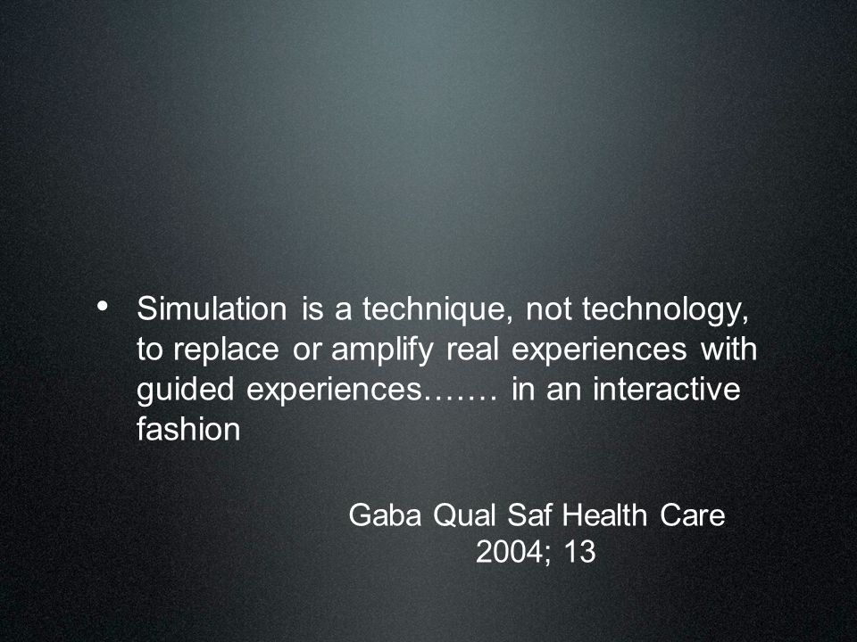 Simulation is a technique, not technology, to replace or amplify real experiences with guided experiences…….