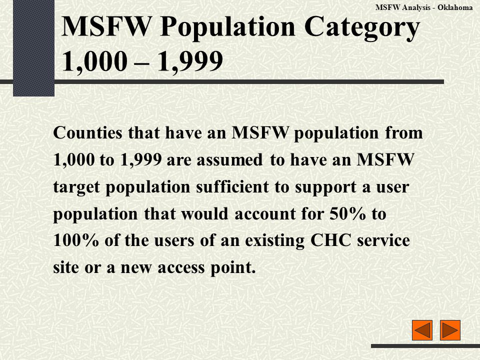 MSFW Population Category 1,000 – 1,999 Counties that have an MSFW population from 1,000 to 1,999 are assumed to have an MSFW target population sufficient to support a user population that would account for 50% to 100% of the users of an existing CHC service site or a new access point.