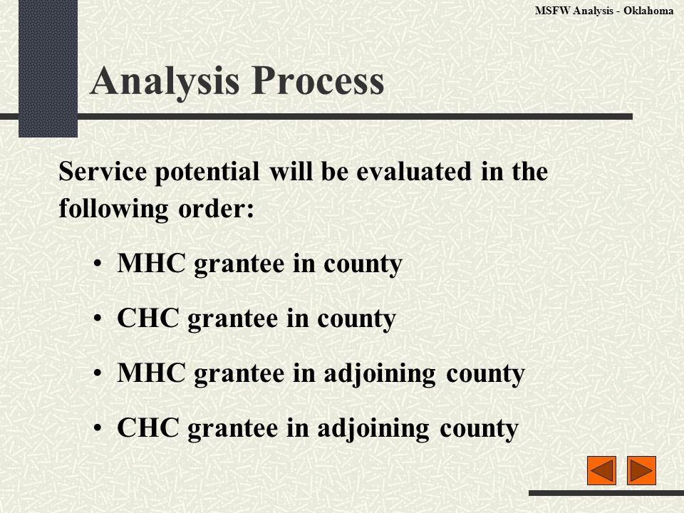 Analysis Process Service potential will be evaluated in the following order: MHC grantee in county CHC grantee in county MHC grantee in adjoining county CHC grantee in adjoining county MSFW Analysis - Oklahoma