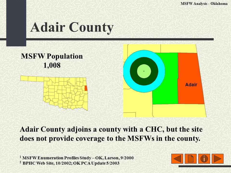 Adair County MSFW Population 1,008 Adair County adjoins a county with a CHC, but the site does not provide coverage to the MSFWs in the county.