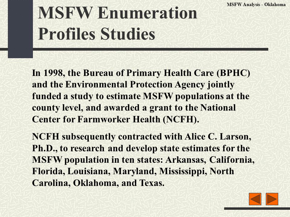 MSFW Enumeration Profiles Studies In 1998, the Bureau of Primary Health Care (BPHC) and the Environmental Protection Agency jointly funded a study to estimate MSFW populations at the county level, and awarded a grant to the National Center for Farmworker Health (NCFH).