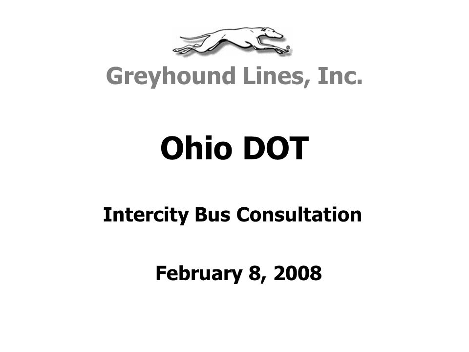 Ohio DOT Greyhound Lines, Inc. February 8, 2008 Intercity Bus Consultation