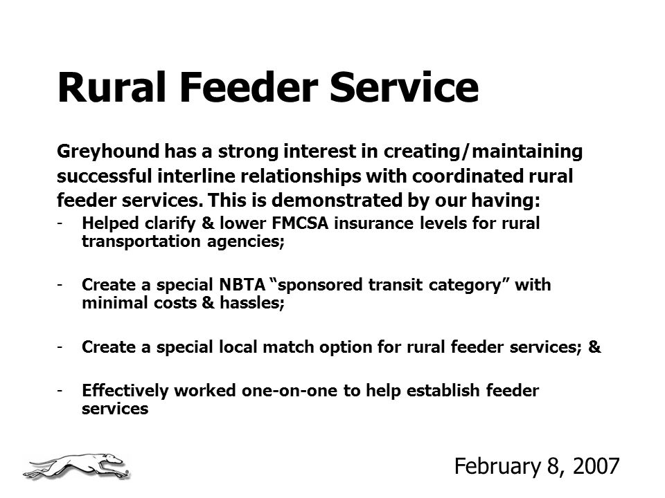Rural Feeder Service Greyhound has a strong interest in creating/maintaining successful interline relationships with coordinated rural feeder services.