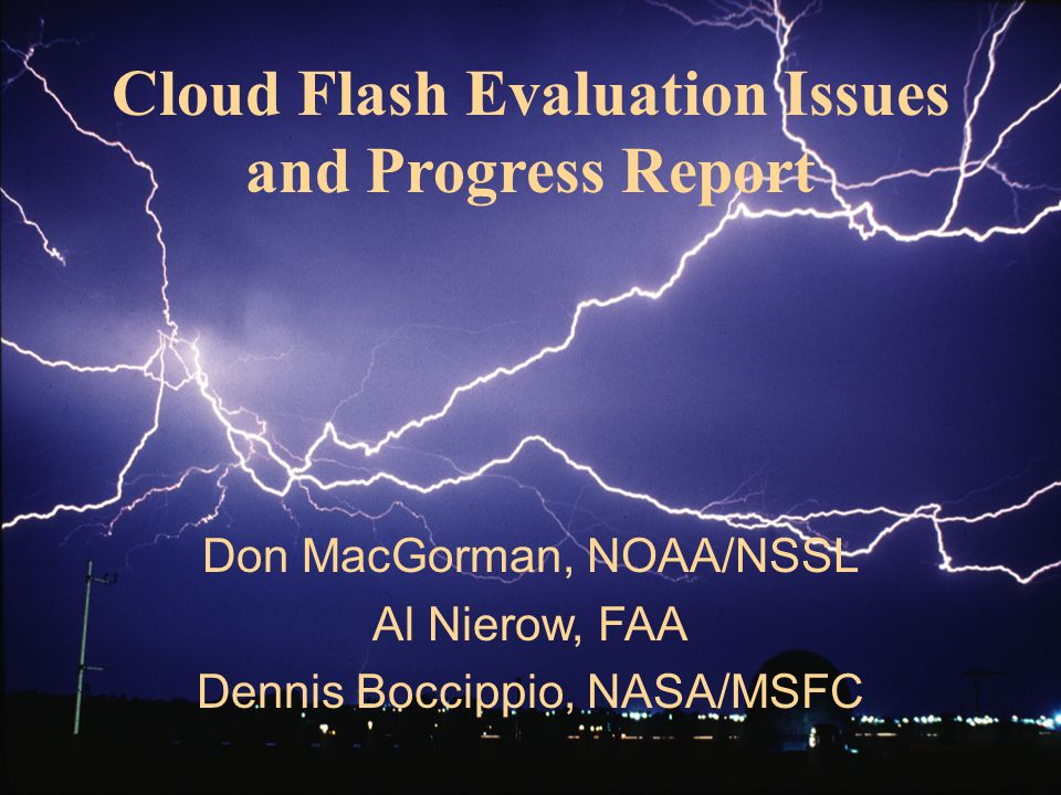 Cloud Flash Evaluation Issues and Progress Report Don MacGorman, NOAA/NSSL Al Nierow, FAA Dennis Boccippio, NASA/MSFC