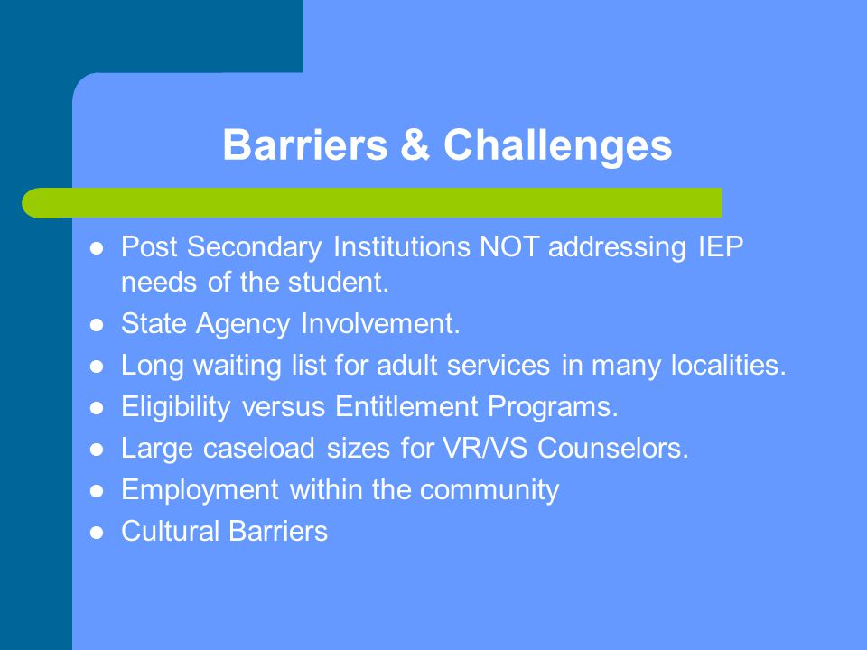 Barriers & Challenges Post Secondary Institutions NOT addressing IEP needs of the student.