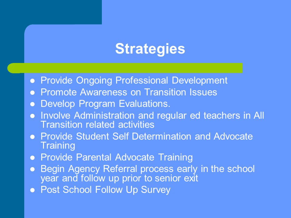 Strategies Provide Ongoing Professional Development Promote Awareness on Transition Issues Develop Program Evaluations. Involve Administration and reg