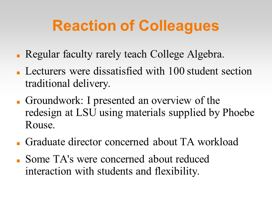 Reaction of Colleagues Regular faculty rarely teach College Algebra.