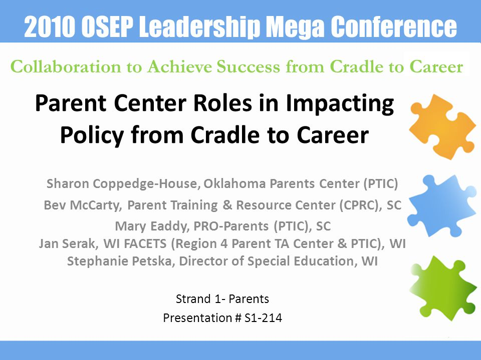 2010 OSEP Leadership Mega Conference Collaboration to Achieve Success from Cradle to Career Parent Center Roles in Impacting Policy from Cradle to Car