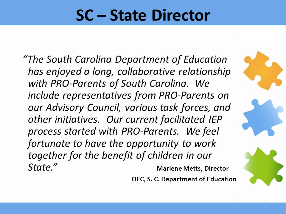 SC – State Director The South Carolina Department of Education has enjoyed a long, collaborative relationship with PRO-Parents of South Carolina.