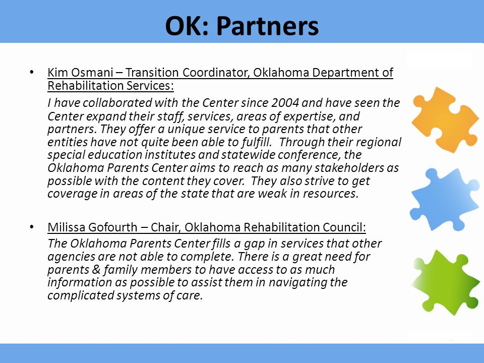 OK: Partners Kim Osmani – Transition Coordinator, Oklahoma Department of Rehabilitation Services: I have collaborated with the Center since 2004 and h