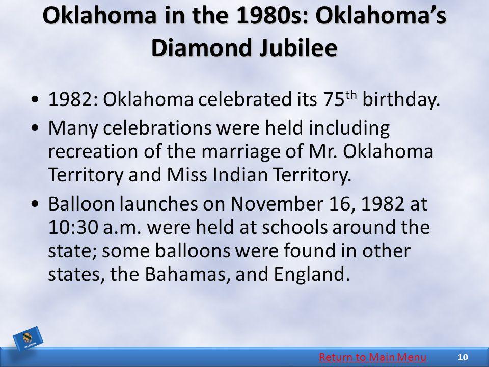 Oklahoma in the 1980s: Oklahoma's Diamond Jubilee 1982: Oklahoma celebrated its 75 th birthday.