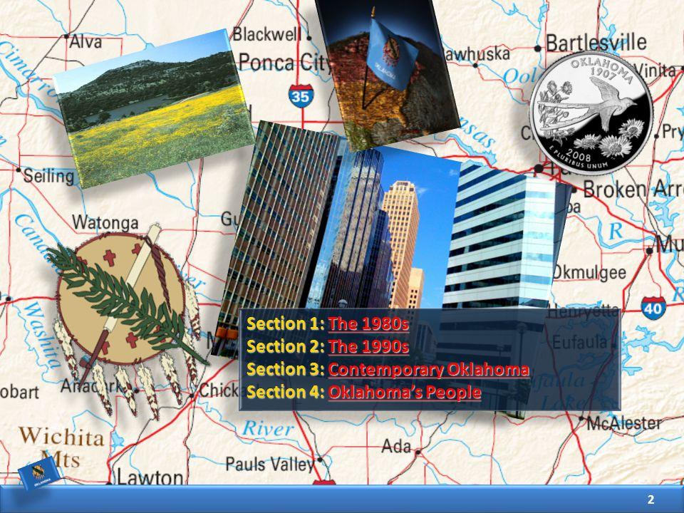 Section 1: The 1980s The 1980sThe 1980s Section 2: The 1990s The 1990sThe 1990s Section 3: Contemporary Oklahoma Contemporary OklahomaContemporary Oklahoma Section 4: Oklahoma's People Oklahoma's PeopleOklahoma's People 2