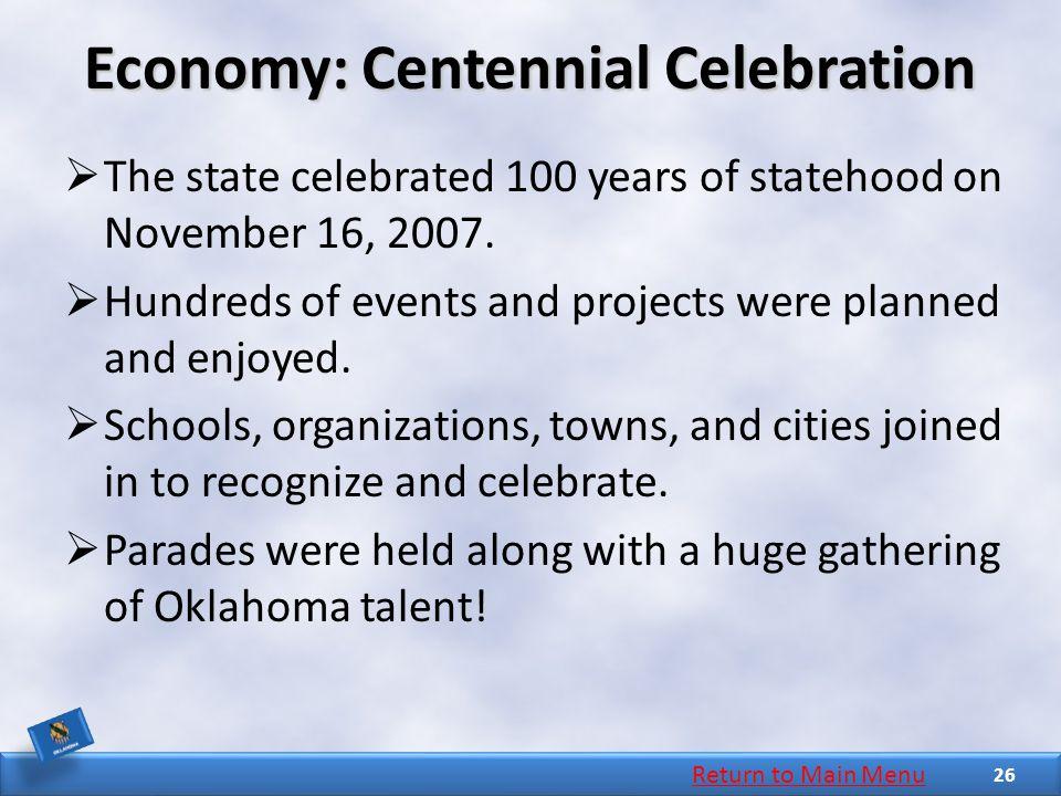Economy: Centennial Celebration  The state celebrated 100 years of statehood on November 16, 2007.