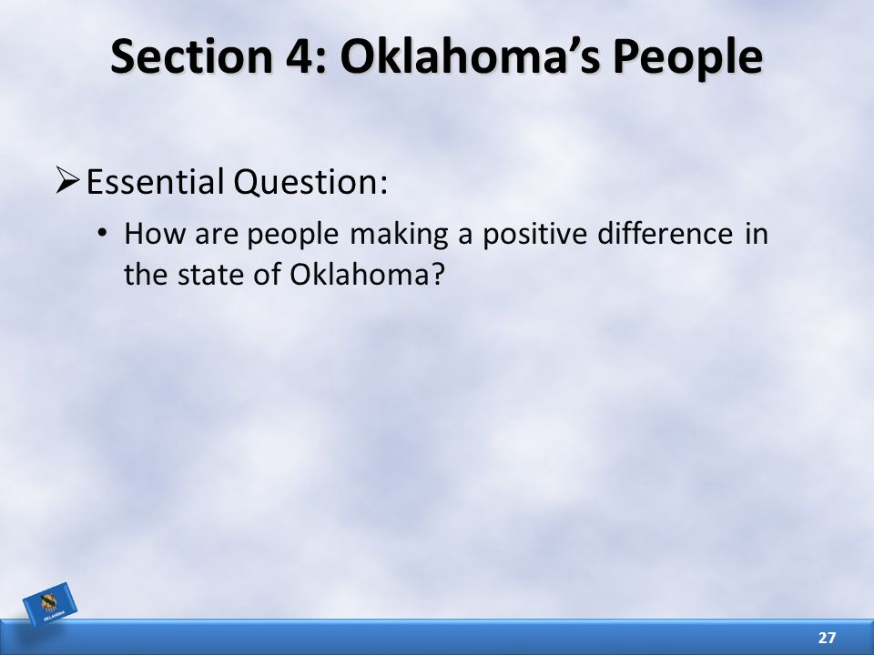 Section 4: Oklahoma's People  Essential Question: How are people making a positive difference in the state of Oklahoma.