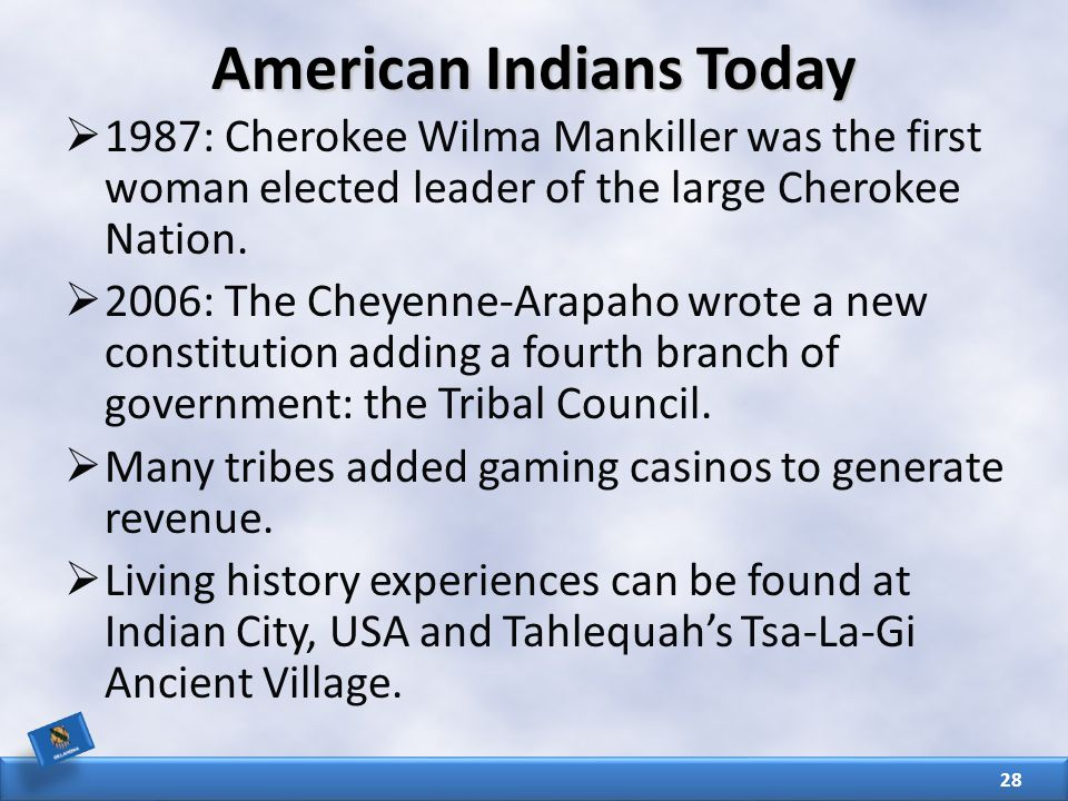 American Indians Today  1987: Cherokee Wilma Mankiller was the first woman elected leader of the large Cherokee Nation.